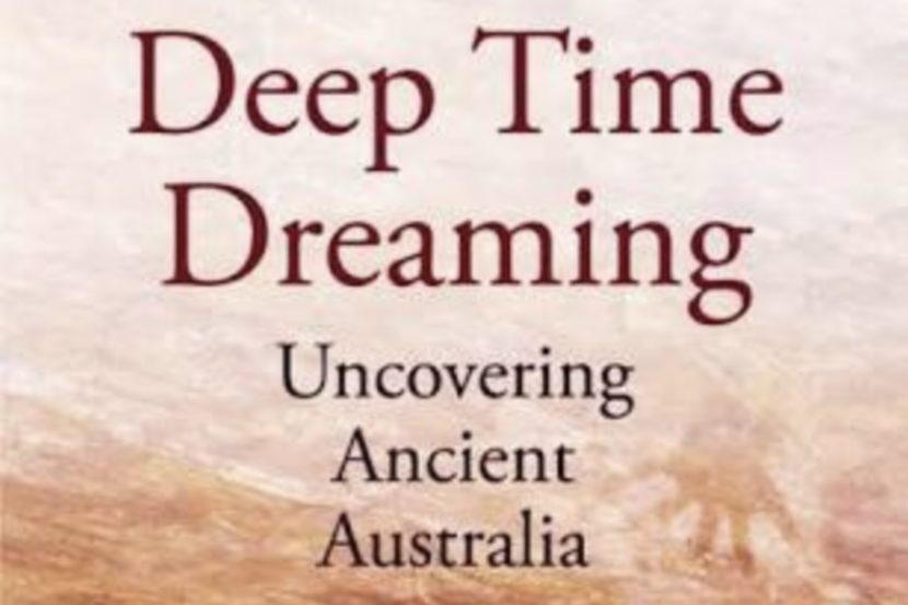 Review_Deep Time Dreaming Uncovering Ancient Australia_Billy Griffiths_The Garret_Square